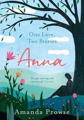 Cover of ANNA: ONE LOVE, TWO STORIES - Amanda Prowse - 9781788542067