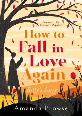 Cover of How to Fall in Love Again: Kitty's Story - Amanda Prowse - 9781788542159