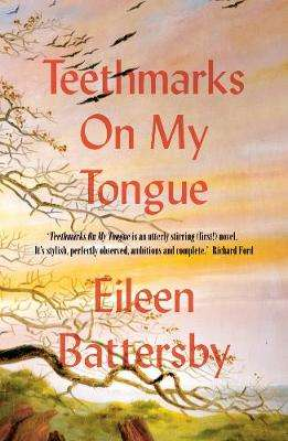 Cover of Teethmarks on My Tongue - Eileen Battersby - 9781788543576