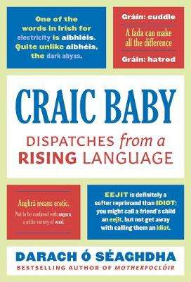 Cover of Craic Baby: Dispatches from a Rising Language - Darach O Seaghdha - 9781788545266