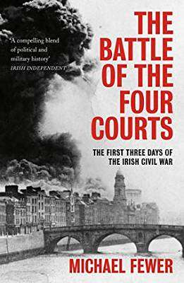 Cover of Battle of the Four Courts: The First Three Days of the Irish Civil War - Michael Fewer - 9781788546652