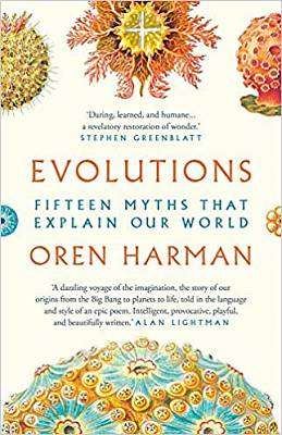 Cover of Evolutions: Fifteen Myths That Explain Our World - Oren Harman - 9781788547581