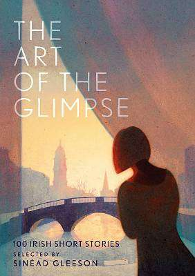 Cover of The Art of the Glimpse - Sinead Gleeson - 9781788548809