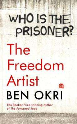 Cover of The Freedom Artist - Ben Okri - 9781788549608