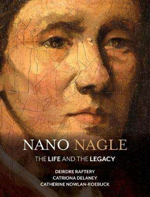 Cover of Nano Nagle: The Life and the Legacy - Raftery, Deirdre, & Delaney, Catriona - 9781788550574
