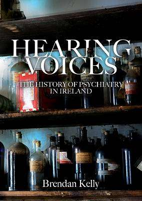 Cover of Hearing Voices: The History of Psychiatry in Ireland - Brendan Kelly - 9781788550864