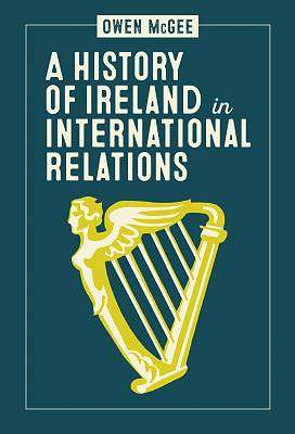 Cover of A History of Ireland in International Relations - Owen McGee - 9781788551137