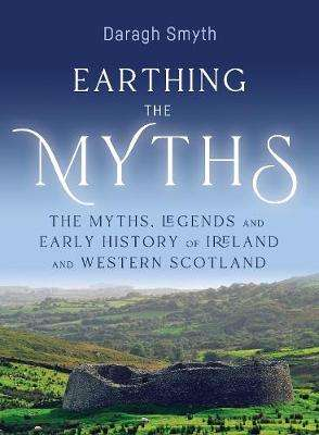 Cover of Earthing the Myths: The Myths, Legends and Early History of Ireland and Western  - Daragh Smyth - 9781788551359
