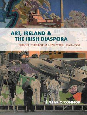 Cover of Art, Ireland and the Irish Diaspora - Eimear O'Connor - 9781788551496