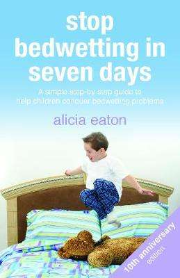 Cover of Stop Bedwetting in Seven Days - Alicia Eaton - 9781788601115