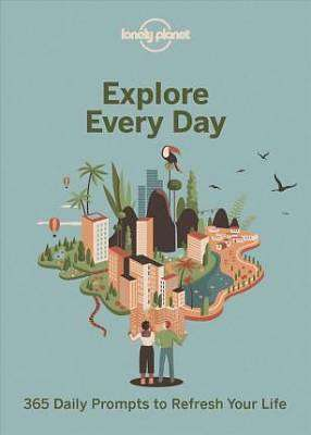 Cover of Explore Every Day: 365 daily prompts to refresh your life - Lonely Planet - 9781788686358