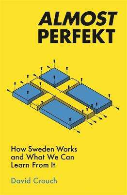 Cover of Almost Perfekt: How Sweden Works and What We Can Learn From It - David Crouch - 9781788701563