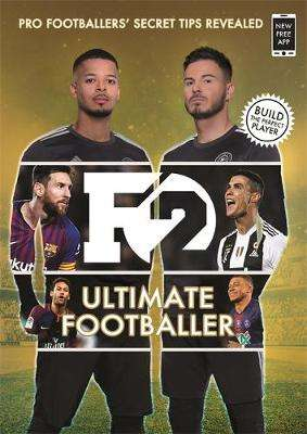 Cover of F2: ULTIMATE FOOTBALLER: THE ALL NEW F2 BOOK! - The F2 - 9781788702584