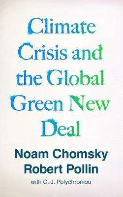 Cover of Climate Crisis and the Global Green New Deal - Noam Chomsky - 9781788739856