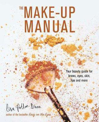 Cover of The Make-up Manual: Your Beauty Guide for Brows, Eyes, Skin, Lips and More - Lisa Potter-Dixon - 9781788791618