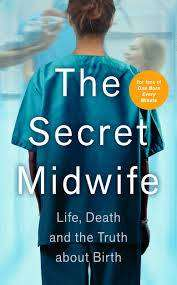 Cover of The Secret Midwife: Life, Death and the Truth about Birth - Anonymous - 9781789462524