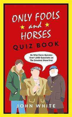 Cover of The Only Fools & Horses Quiz Book - John White - 9781789463934