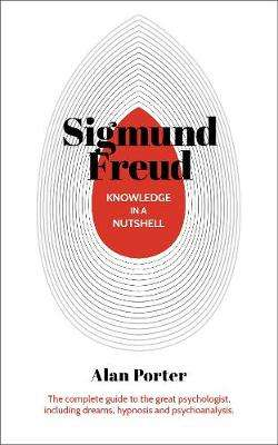 Cover of Knowledge in a Nutshell: Sigmund Freud - Dr Alan Porter - 9781789502213