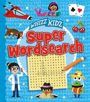 Cover of Whizz Kidz: Super Wordsearch - Matthew Scott - 9781789503074