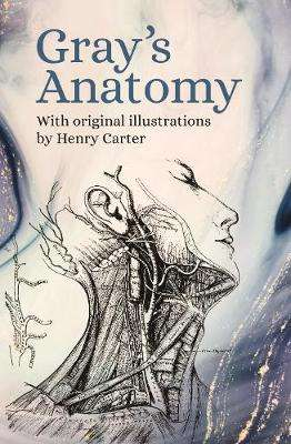 Cover of Gray's Anatomy: With Original Illustrations by Henry Carter - Henry Gray - 9781789503593