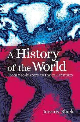 Cover of A History of the World: From Prehistory to the 21st Century - Professor Jeremy Black - 9781789503708
