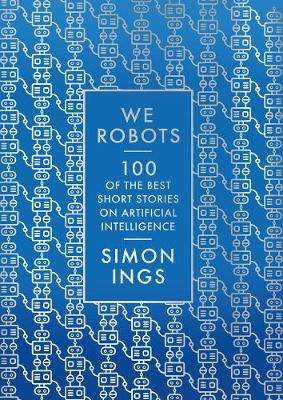 Cover of We, Robots - Simon Ings (ed) - 9781789540918