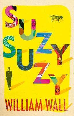 Cover of Suzy Suzy - William Wall - 9781789544008