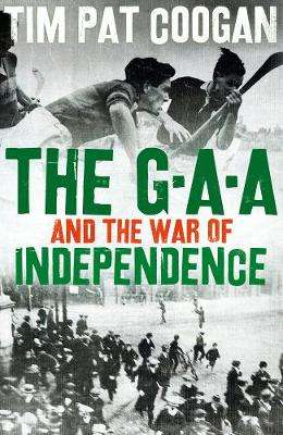 Cover of The GAA and the War of Independence - Tim Pat Coogan - 9781789544404