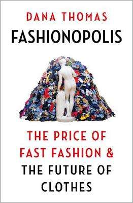 Cover of Fashionopolis: The Price of Fast Fashion - and the Future of Clothes - Dana Thomas - 9781789546071