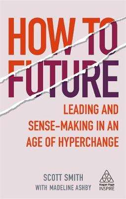 Cover of How to Future: Leading and Sense-making in an Age of Hyperchange - Scott Smith - 9781789664706