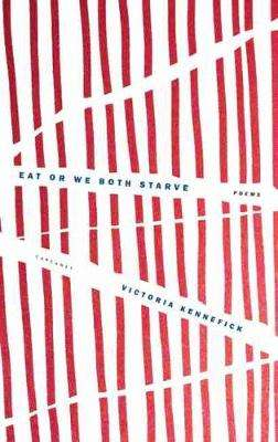 Cover of Eat Or We Both Starve - Victoria Kennefick - 9781800170704