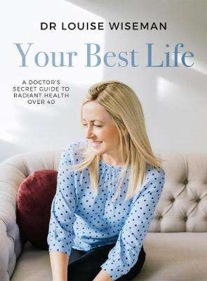 Cover of Your Best Life - A Doctor's Secret Guide to Radiant Health Over 40 - Dr Louise Wiseman - 9781838594350