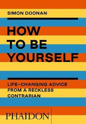 Cover of How to Be Yourself: Life-Changing Advice from a Reckless Contrarian - Simon Doonan - 9781838661410