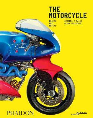 Cover of The Motorcycle: Design, Art, Desire - Ultan Guilfoyle - 9781838661632