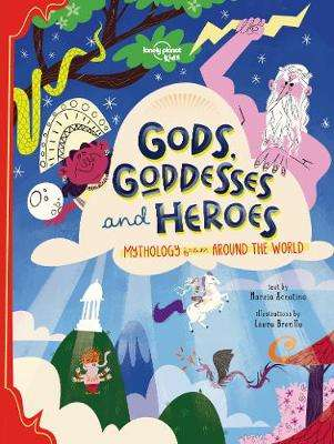 Cover of Gods, Goddesses, and Heroes - Lonely Planet Kids - 9781838690601
