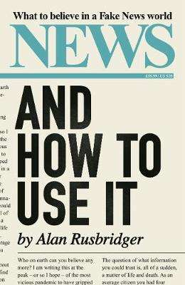 Cover of News and How to Use It - Alan Rusbridger - 9781838851613