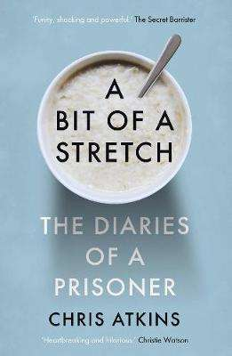 Cover of A Bit of a Stretch: The Diaries of a Prisoner - Chris Atkins - 9781838950156