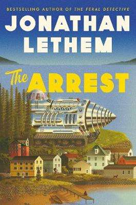 Cover of The Arrest - Jonathan Lethem - 9781838952167