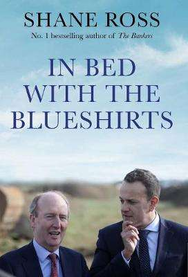 Cover of In Bed with the Blueshirts - Shane Ross - 9781838952914
