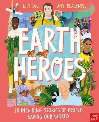 Cover of Earth Heroes: Twenty Inspiring Stories of People Saving Our World - Amy Blackwell - 9781839940163