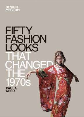 Cover of Fifty Fashion Looks That Changed the 1970s - Design Museum - 9781840916058