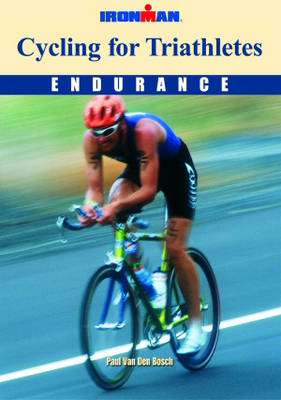 Cover of CYCLING FOR TRIATHLETES: ENDURANCE - Paul Van Den Bosch - 9781841261072