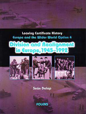 Cover of Division & Realignment In Europe 1945-1992 Leaving Certificate - Sean Delap - 9781841316468