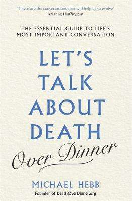 Cover of Let's Talk about Death (over Dinner) - Michael Hebb - 9781841882994