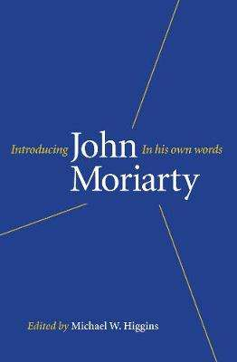 Cover of Introducing John Moriarty In His Own Words - Higgins, Michael W. & Aherne, Seán - 9781843517559