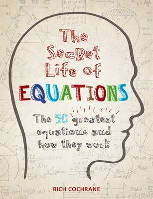 Cover of The Secret Life of Equations - Richard Cochrane - 9781844038589