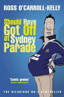Cover of Ross O'Carroll-Kelly Book 06: Should Have Got Off At Sydney Parade - Paul Howard - 9781844880904