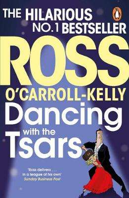 Cover of Ross O'Carroll-Kelly Book 19: Dancing with the Tsars - Ross O'Carroll-Kelly - 9781844883851