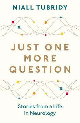 Cover of Just One More Question: Stories from a Life in Neurology - Niall Tubridy - 9781844884575