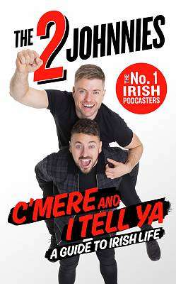 Cover of C'Mere and I Tell Ya: The 2 Johnnies Guide to Irish Life - Johnny O'Brien Johnny McMahon - 9781844885084